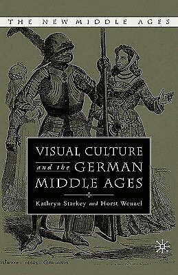 Visual Culture and the German Middle Ages by Starkey, K. -Hcover