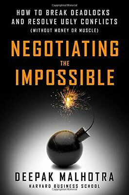 Negotiating the Impossible: How to Break Deadlocks and Resolve Ugly Conflicts (