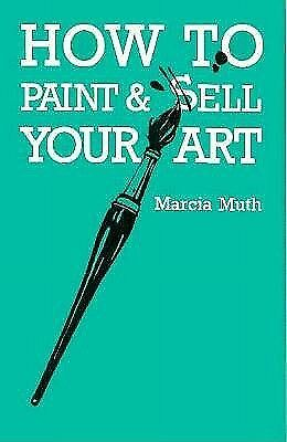 How to Paint and Sell Your Art by Muth, Marcia -Paperback