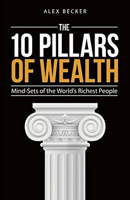 10 Pillars of Wealth: Mind-Sets of the Worlds Wealthiest People,PB,Alex Becker