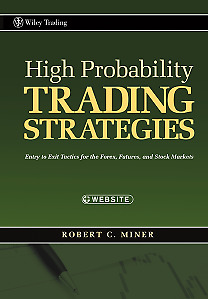 High Probability Trading Strategies: Entry to Exit Tactics for the Forex, Futur