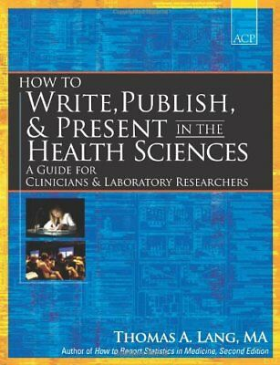 How to Write, Publish, and Present in the Health Sciences: A Guide for Clinicia