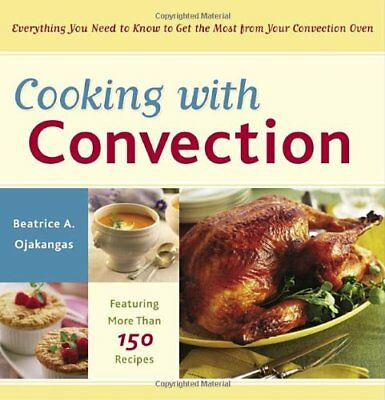 Cooking with Convection: Everything You Need to Know to Get the Most from Your