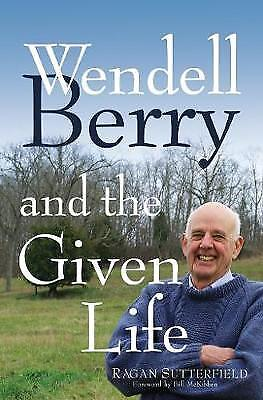Wendell Berry and the Given Life,HB,Ragan Sutterfield - NEW