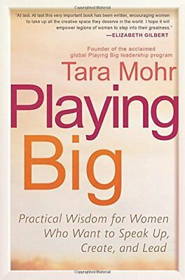 Playing Big: Practical Wisdom for Women Who Want to Speak Up Create and Lead,PB