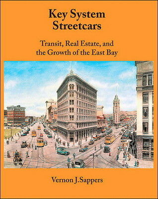 KEY SYSTEM STREETCARS: Transit, Real Estate and Growth of East Bay - (NEW BOOK)