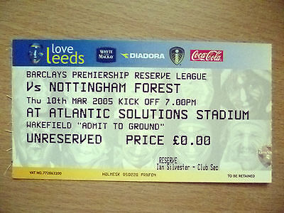 Tickets/ Stubs Reserve League 2005- LEEDS UNITED v NOTTINGHAM FOREST,10th March