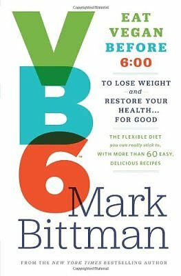 Vb6: Eat Vegan Before 6:00 P.M. to Lose Weight and Restore Your Health . . . fo