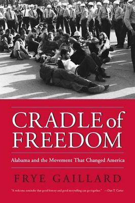 Cradle of Freedom: Alabama and the Movement That Changed America,PB,Frye Gailla