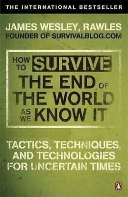 How to Survive The End Of The World As We Know It: Tactics, Techniques And Tech