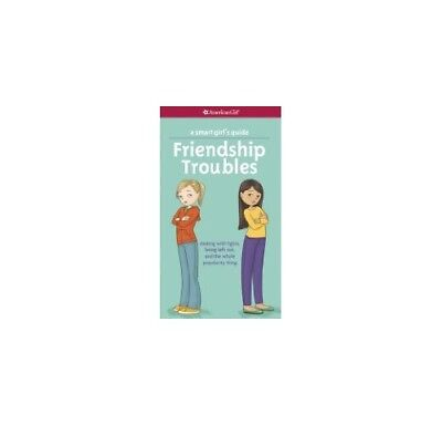 A Smart Girls Guide: Friendship Troubles: Dealing with Fights, Being Left Out,