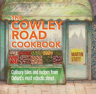 The Cowley Road Cookbook: Culinary Tales and Recipes from Oxfords Most Eclectic