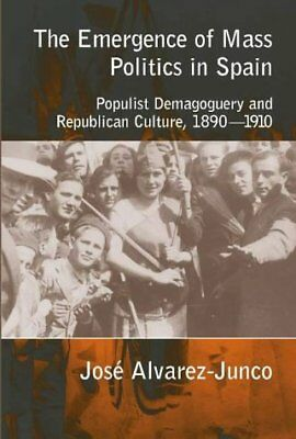 The Emergence of Mass Politics in Spain: Populist Demagoguery and Republican Cu