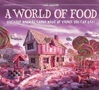 A World of Food: Discover Magical Lands Made of Things You Can Eat!,HC,Warner,