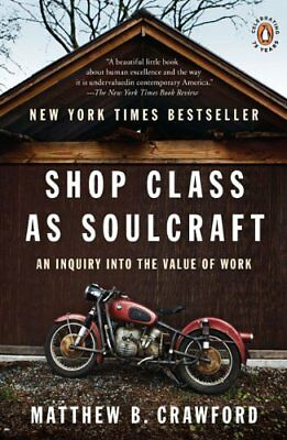 Shop Class as Soulcraft: An Inquiry Into the Value of Work,PB,Matthew B Crawfor