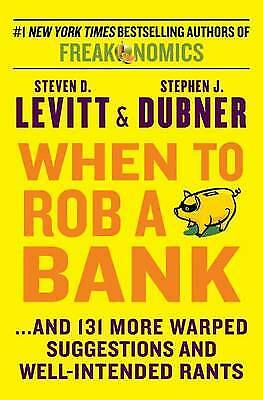 When to Rob a Bank: ...and 131 More Warped Suggestions and Well-Intended Rants,
