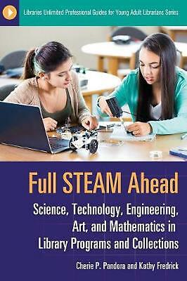 Full STEAM Ahead: Science, Technology, Engineering, Art, and Mathematics in Libr