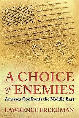 A Choice Of Enemies: America Confronts The Middle East,PB,Lawrence Freedman - N