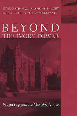 Beyond the Ivory Tower: International Relations Theory and the Issue of Policy