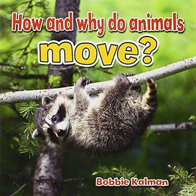 How and Why Do Animals Move? (All About Animals Close-Up),PB,Bobbie Kalman - NE