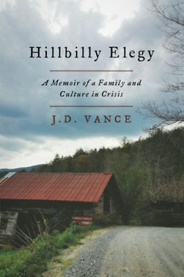 Hillbilly Elegy A Memoir of a Family and Culture in Crisis by J. D. Vance