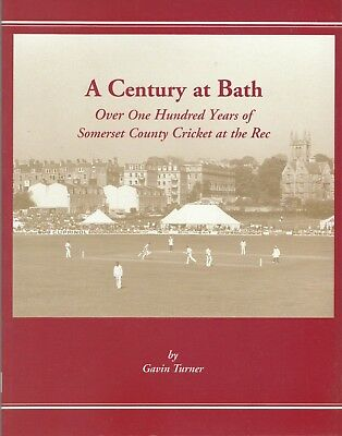 A CENTURY AT BATH. Over One Hundred Years of Somerset County Cricket at the Rec