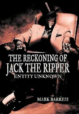 The Reckoning of Jack the Ripper: Entity Unknown by Barresi, Mark