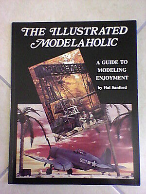 THE ILLUSTRATED MODELAHOLIC  A guide to modeling enjoyment  Hal SANFORD