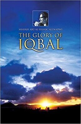 The Glory of Iqbal 1877 - 1938 (Shaykh Abu al Hassan Ali Nadwi) (Paperback)