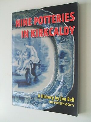 'Nine Potteries in Kirkcaldy ' Jim Bell. Signed by author. Pristine condition.