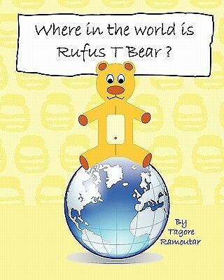 Where in the World Is Rufus T Bear? by Ramoutar, Tagore -Paperback