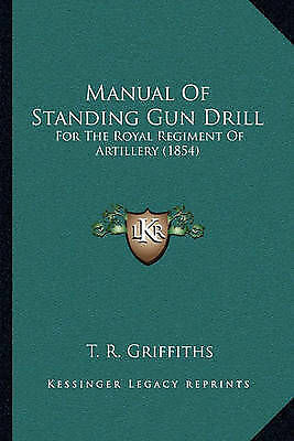 Manual Of Standing Gun Drill: For The Royal Regiment Of Artillery (1854) by Gri