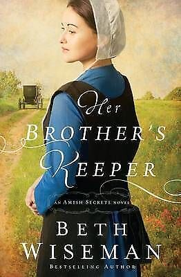 Her Brother's Keeper (An Amish Secrets Novel) by Wiseman, Beth