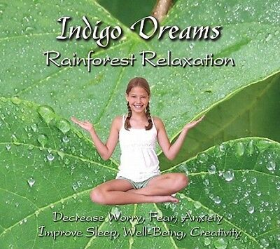 Indigo Dreams Rainforest Relaxation: Decrease Worry, Fear, Anxiet by Lite, Lori