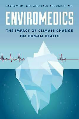 Enviromedics: The Impact of Climate Change on Human Health by Paul Auerbach Hard