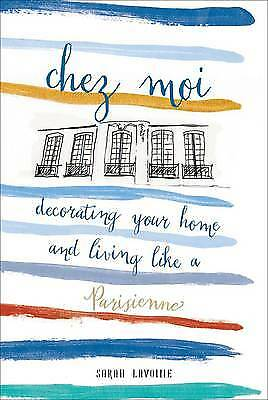 Chez Moi: Decorating Your Home and Living Like a, Sarah Lavoine, New