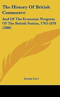 The History of British Commerce: And of the Economic Progress of  by Levi, Leone