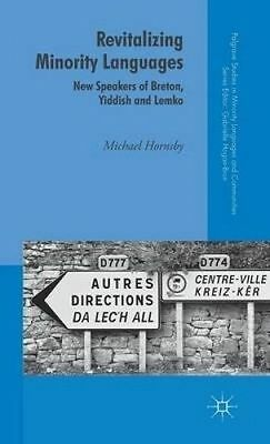 Revitalizing Minority Languages New Speakers Breton Yiddish  by Hornsby Michael