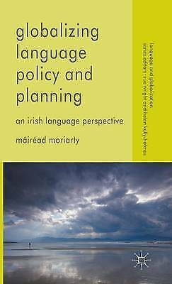 Globalizing Language: An Irish Language Perspective by Moriarty, Mairead