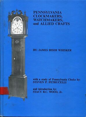 Pennsylvania Clockmakers, Watchmakers, & Allied Crafts By James B.whisker- Book