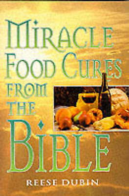 Miracle Food Cures from the Bible by Reese P. Dubin (Paperback, 1999)
