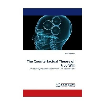 The Counterfactual Theory of Free Will Repetti, Rick
