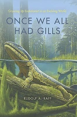 Once We All Had Gills Growing Up Evolutionist in an Evolving Wor by Raff Rudolf