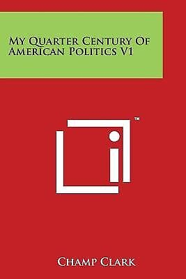 My Quarter Century of American Politics V1 by Clark, Champ -Paperback