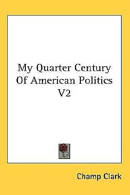 My Quarter Century of American Politics V2 by Clark, Champ 9781428601819
