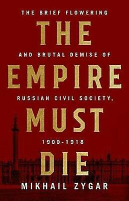 Empire Must Die: Russia's Revolutionary Collapse, 1900-1917 by Mikhail Zygar Har