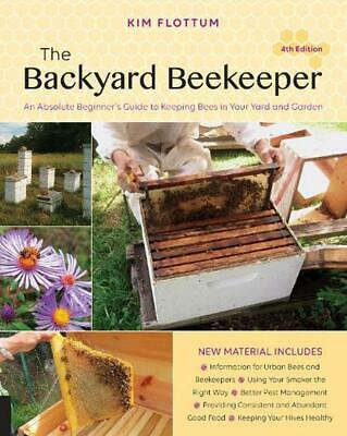 The Backyard Beekeeper, 4th Edition: An Absolute Beginner's Guide to Keeping Bee