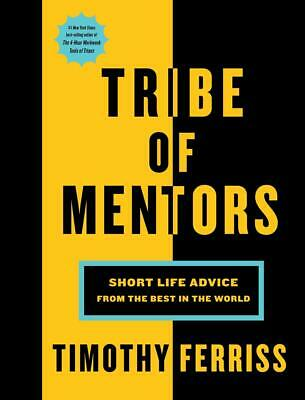 Tribe of Mentors: Short Life Advice from the Best in the World by Timothy Ferris