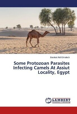 Some Protozoan Parasites Infecting Camels At Assiut Locality, Egypt Abd Elmale..
