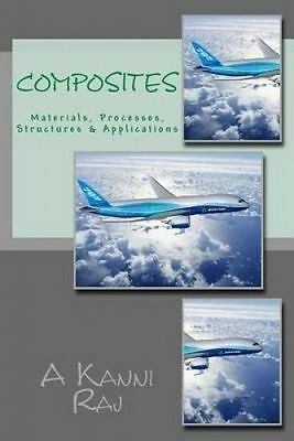 Composites: Materials, Processes, Structures & Applications by Kanni Raj, A.